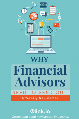 Why Financial Advisors Need To Send Out A Weekly Newsletter